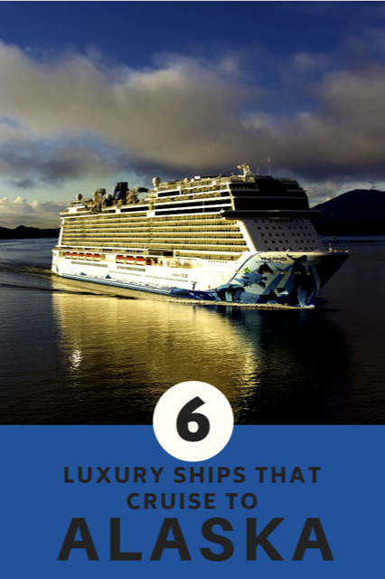 6 luxury ships that cruise to Alaska